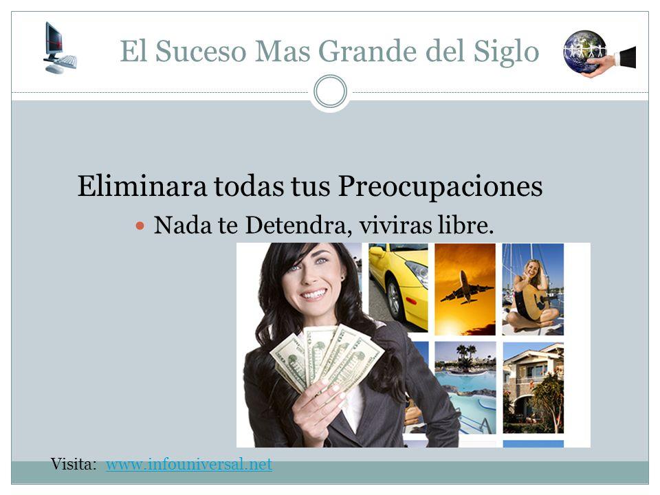 El Suceso Mas Grande del Siglo Disfrutaras de la Libertad Financiera que el Dinero te da El Dinero, es la Fuente de todo Bien.