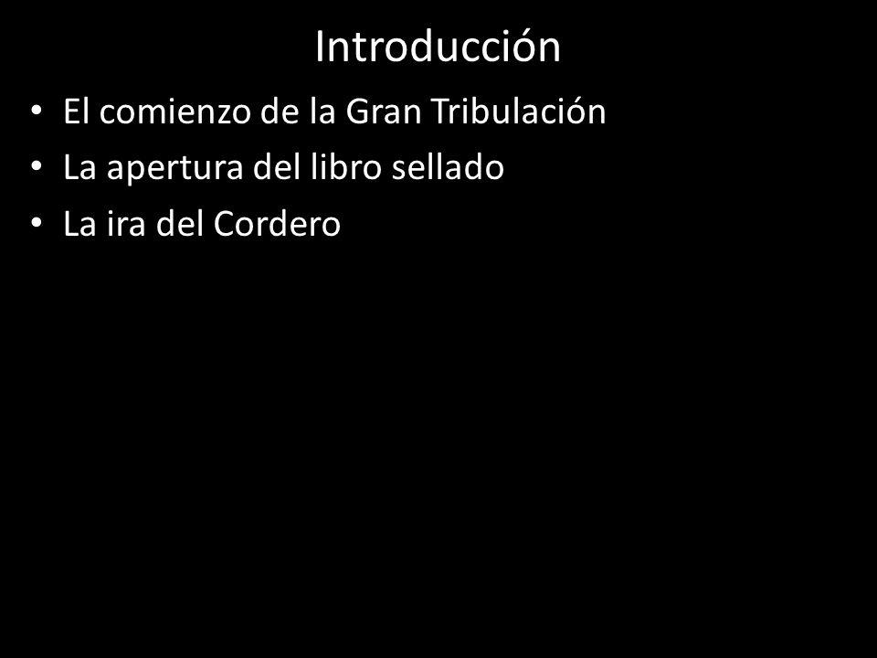Introducción El comienzo de la Gran Tribulación La apertura del libro sellado La ira del Cordero
