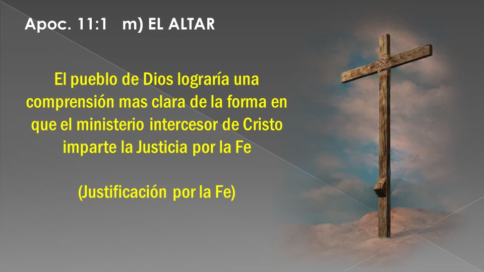 El pueblo de Dios lograría una comprensión mas clara de la forma en que el ministerio intercesor de Cristo imparte la Justicia por la Fe (Justificació