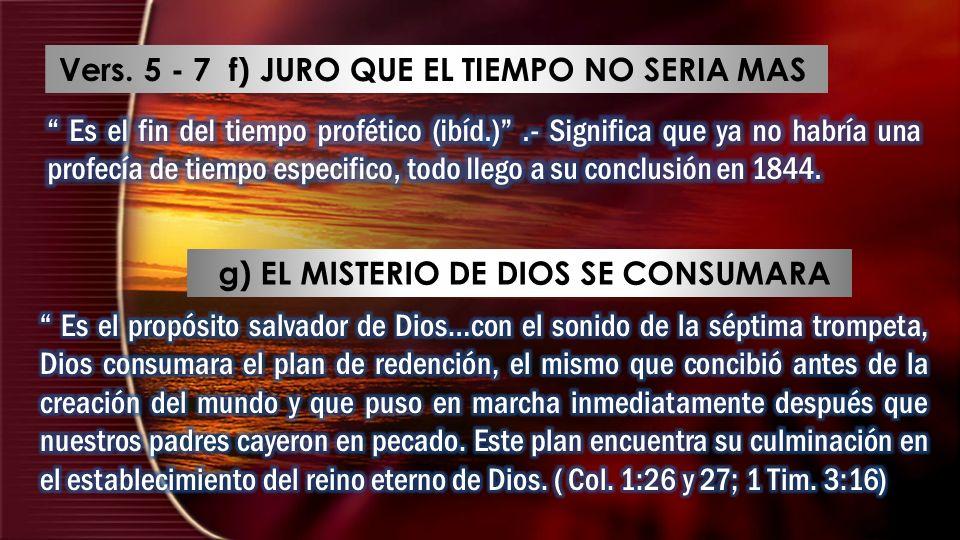 Vers. 5 - 7 f) JURO QUE EL TIEMPO NO SERIA MAS g) EL MISTERIO DE DIOS SE CONSUMARA