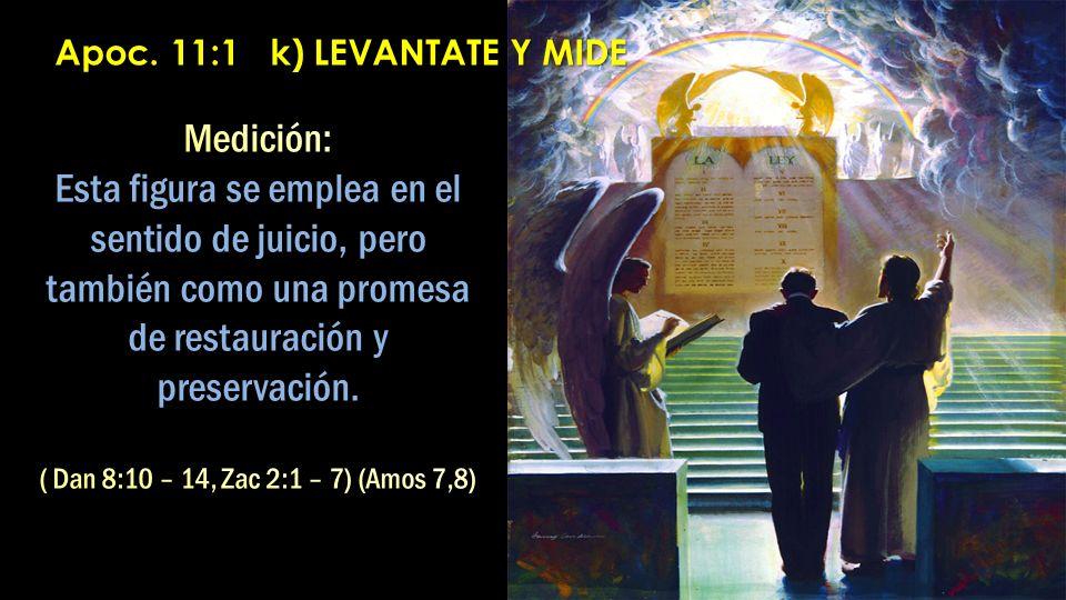 Apoc. 11:1 k) LEVANTATE Y MIDE