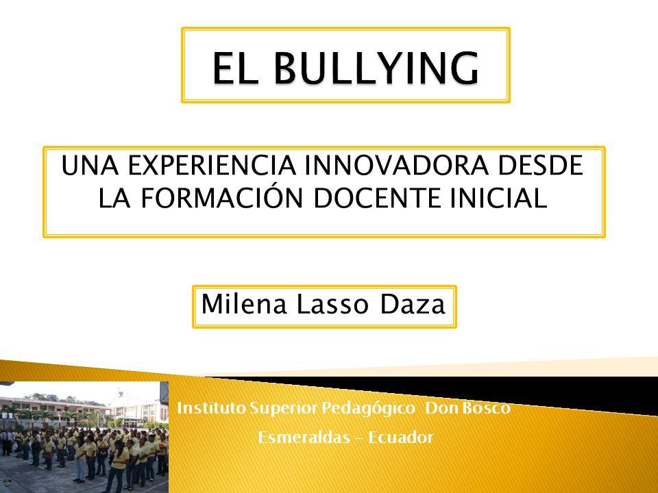 UNA EXPERIENCIA INNOVADORA DESDE LA FORMACIÓN DOCENTE INICIAL Milena Lasso Daza Instituto Superior Pedagógico Don Bosco Esmeraldas - Ecuador