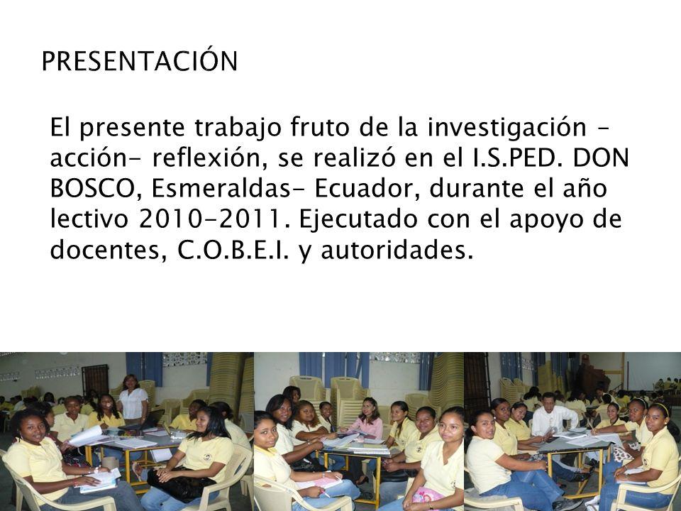 El presente trabajo fruto de la investigación – acción- reflexión, se realizó en el I.S.PED. DON BOSCO, Esmeraldas- Ecuador, durante el año lectivo 20