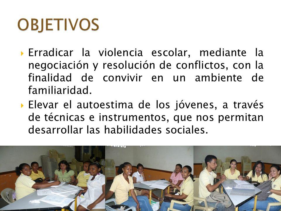 Erradicar la violencia escolar, mediante la negociación y resolución de conflictos, con la finalidad de convivir en un ambiente de familiaridad. Eleva