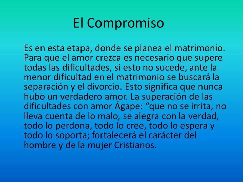 El Compromiso Es en esta etapa, donde se planea el matrimonio. Para que el amor crezca es necesario que supere todas las dificultades, si esto no suce