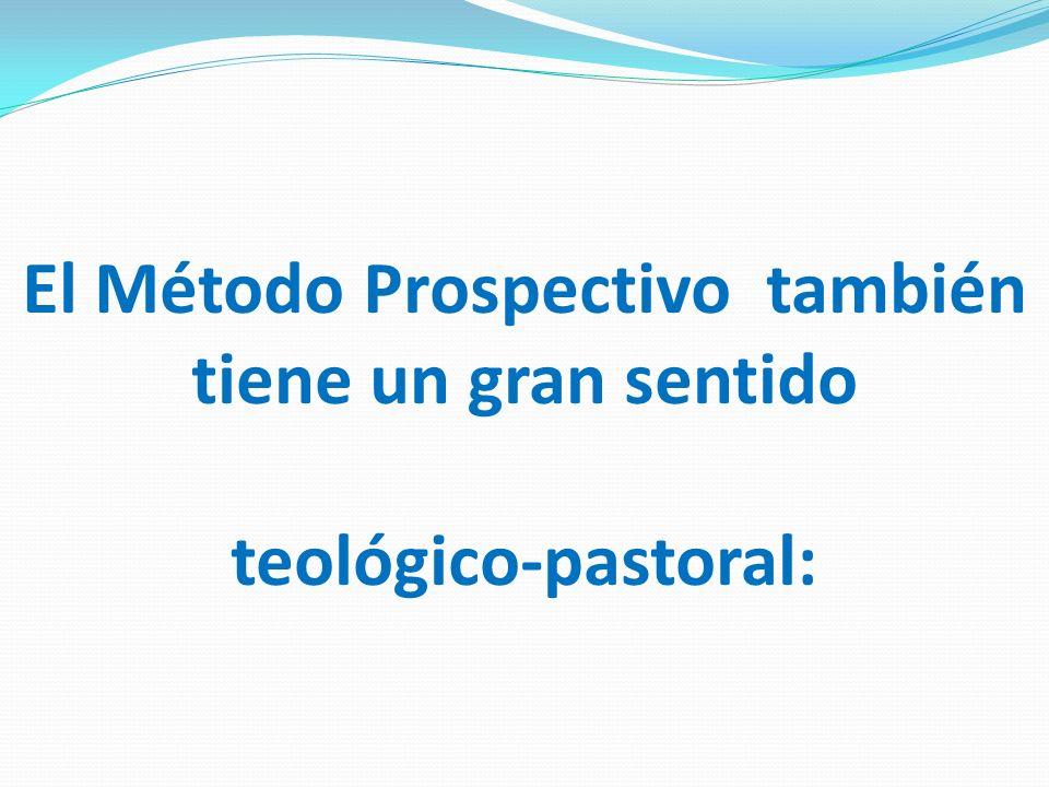 El Método Prospectivo también tiene un gran sentido teológico-pastoral: