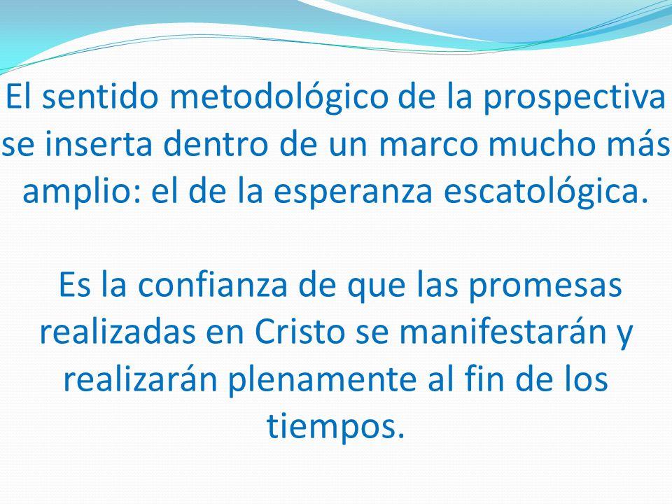 El sentido metodológico de la prospectiva se inserta dentro de un marco mucho más amplio: el de la esperanza escatológica.