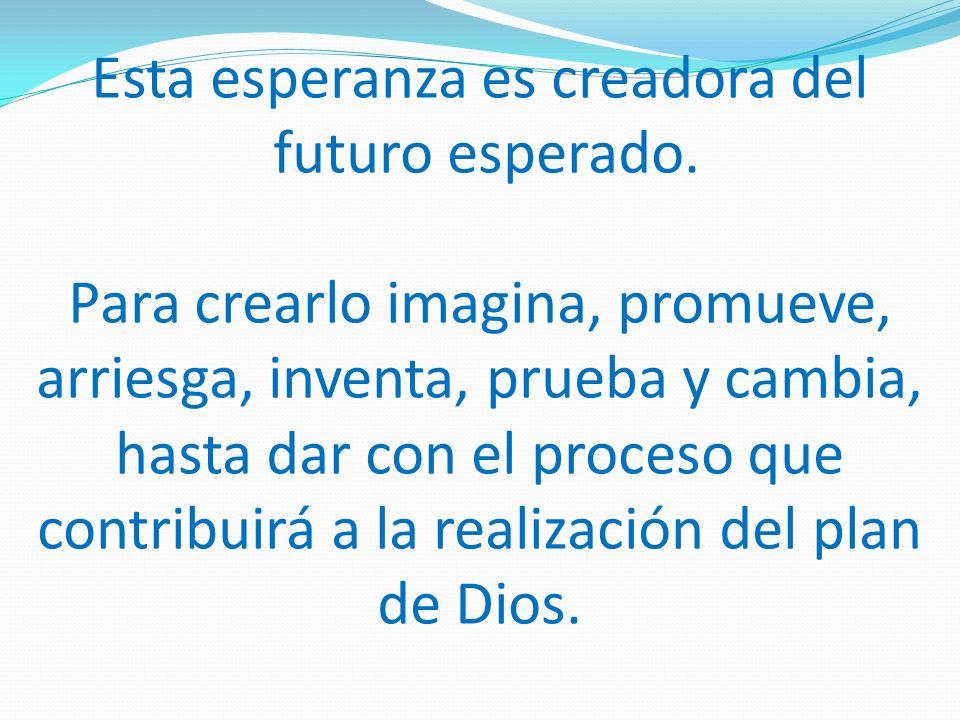 Esta esperanza es creadora del futuro esperado.