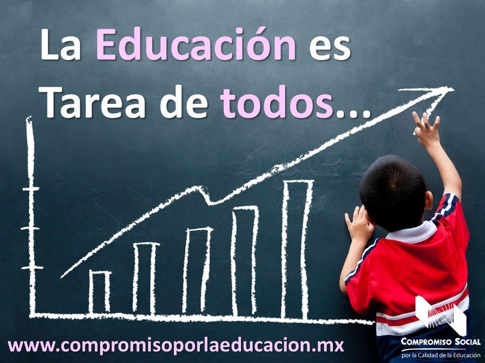 La Educación es Tarea de todos... www.compromisoporlaeducacion.mx