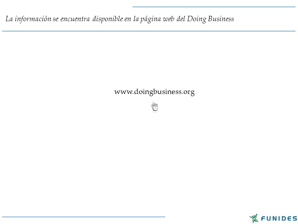 La información se encuentra disponible en la página web del Doing Business www.doingbusiness.org