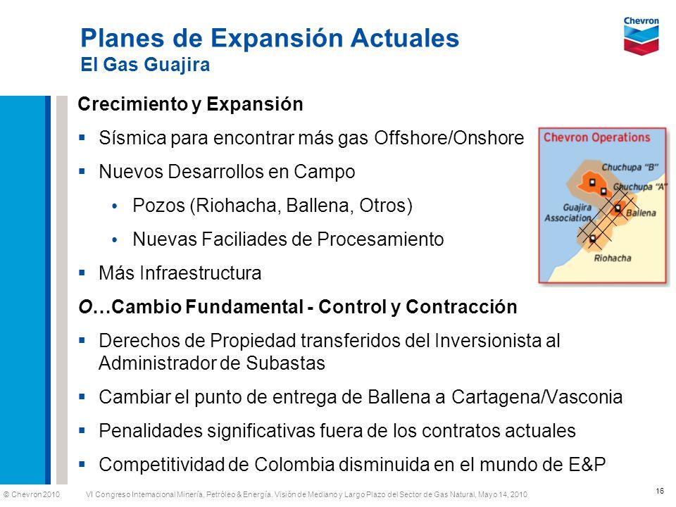 © Chevron 2010 VI Congreso Internacional Minería, Petróleo & Energía. Visión de Mediano y Largo Plazo del Sector de Gas Natural, Mayo 14, 2010 Planes