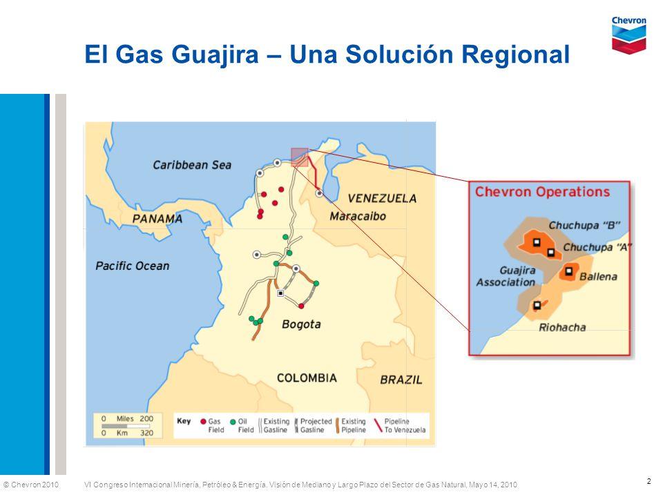 © Chevron 2010 VI Congreso Internacional Minería, Petróleo & Energía. Visión de Mediano y Largo Plazo del Sector de Gas Natural, Mayo 14, 2010 El Gas