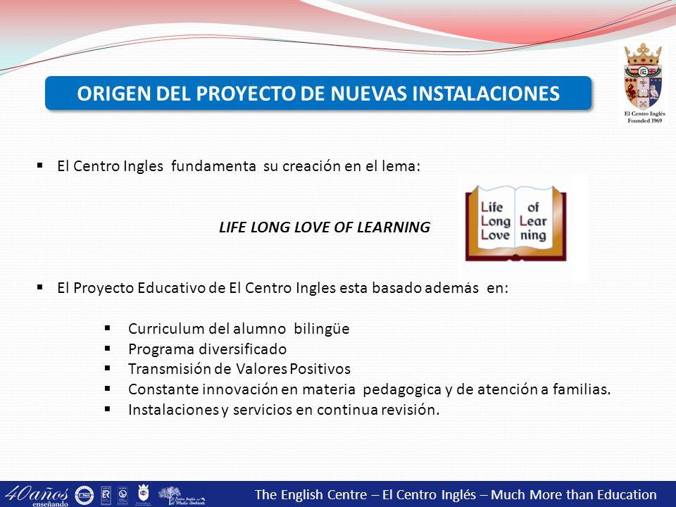 El Centro Ingles fundamenta su creación en el lema: LIFE LONG LOVE OF LEARNING El Proyecto Educativo de El Centro Ingles esta basado además en: Curric