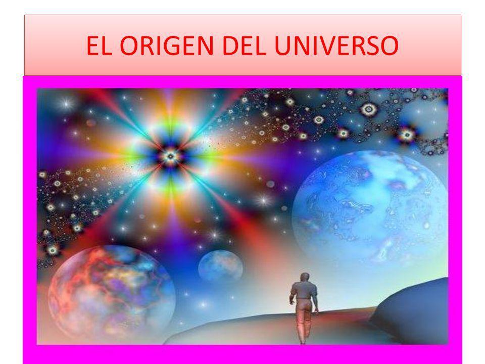 TEORIA DEL BIG - BAG Los científicos intentan explicar el origen del Universo con diversas teorías.
