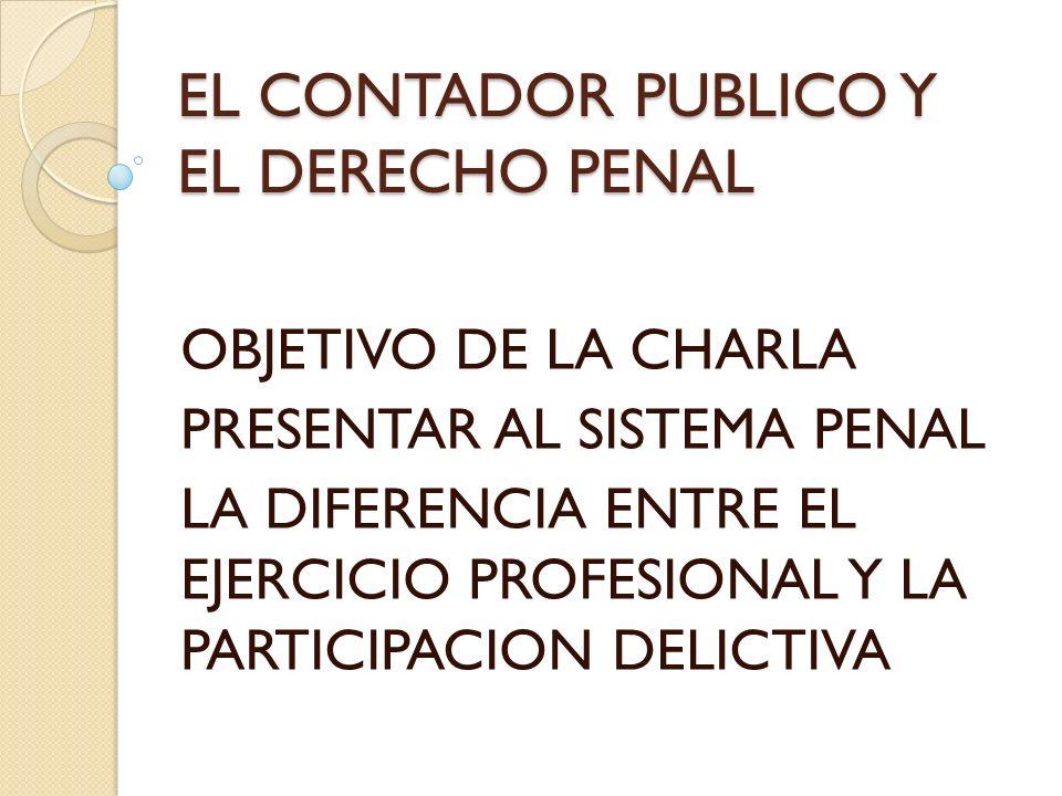 EL CONTADOR PUBLICO Y EL DERECHO PENAL OBJETIVO DE LA CHARLA PRESENTAR AL SISTEMA PENAL LA DIFERENCIA ENTRE EL EJERCICIO PROFESIONAL Y LA PARTICIPACIO
