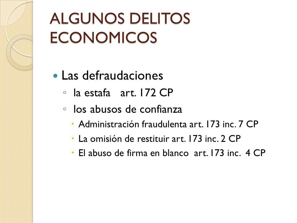 ALGUNOS DELITOS ECONOMICOS Las defraudaciones la estafa art. 172 CP los abusos de confianza Administración fraudulenta art. 173 inc. 7 CP La omisión d