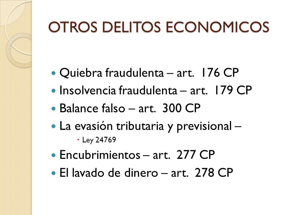 OTROS DELITOS ECONOMICOS Quiebra fraudulenta – art. 176 CP Insolvencia fraudulenta – art. 179 CP Balance falso – art. 300 CP La evasión tributaria y p