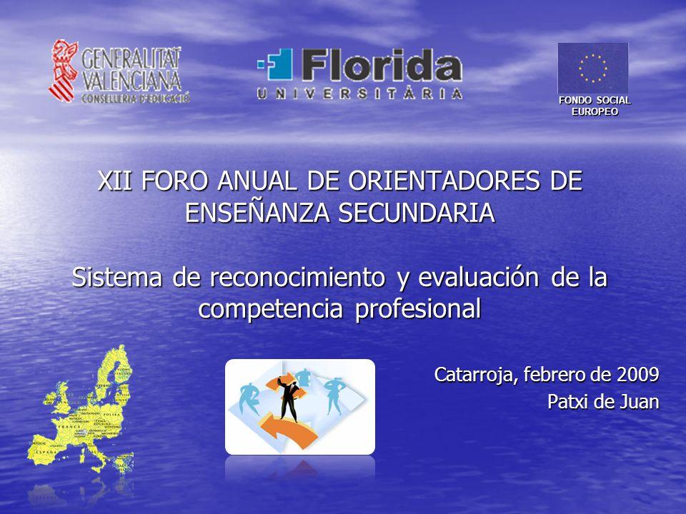 XII FORO ANUAL DE ORIENTADORES DE ENSEÑANZA SECUNDARIA Sistema de reconocimiento y evaluación de la competencia profesional Catarroja, febrero de 2009