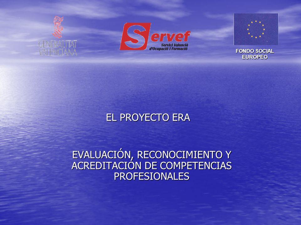 EL PROYECTO ERA EVALUACIÓN, RECONOCIMIENTO Y ACREDITACIÓN DE COMPETENCIAS PROFESIONALES FONDO SOCIAL EUROPEO