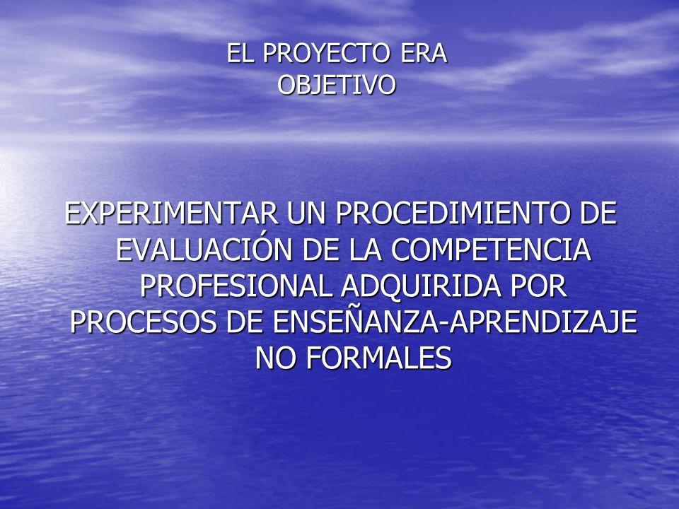 EL PROYECTO ERA OBJETIVO EXPERIMENTAR UN PROCEDIMIENTO DE EVALUACIÓN DE LA COMPETENCIA PROFESIONAL ADQUIRIDA POR PROCESOS DE ENSEÑANZA-APRENDIZAJE NO