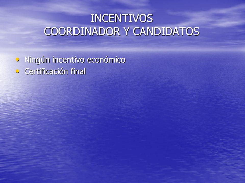 INCENTIVOS COORDINADOR Y CANDIDATOS Ningún incentivo económico Ningún incentivo económico Certificación final Certificación final