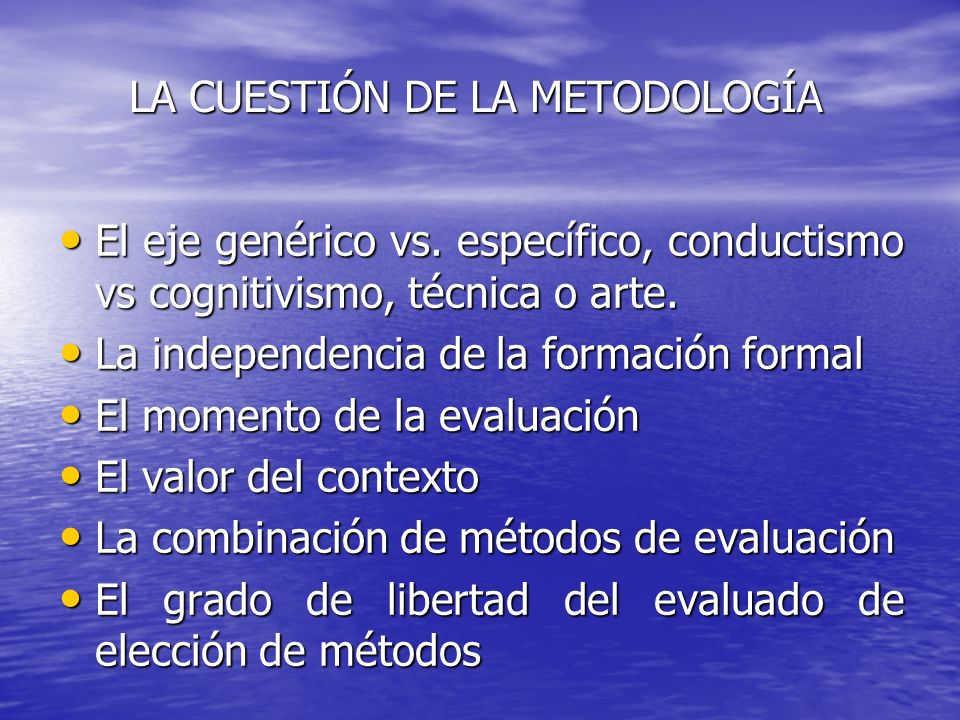 LA CUESTIÓN DE LA METODOLOGÍA El eje genérico vs. específico, conductismo vs cognitivismo, técnica o arte. El eje genérico vs. específico, conductismo