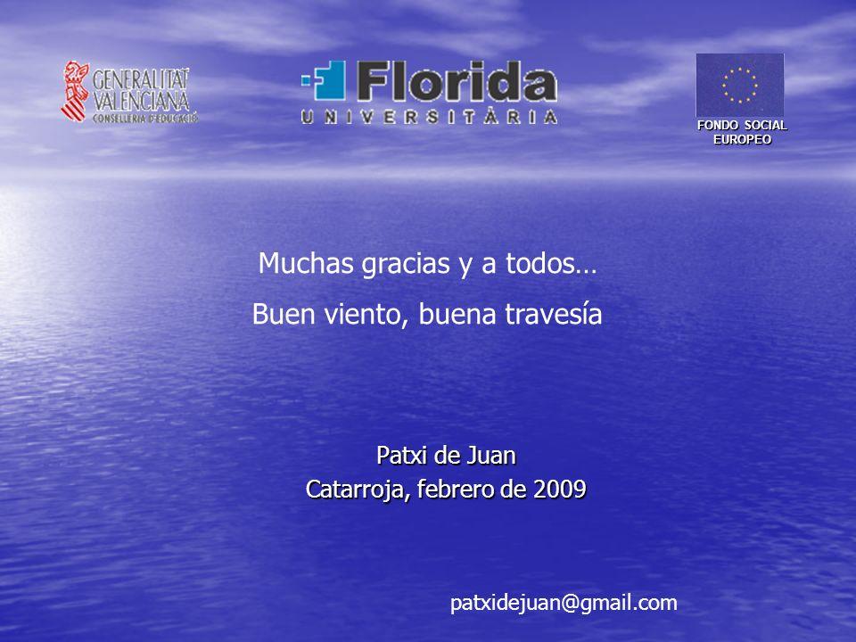 Patxi de Juan Catarroja, febrero de 2009 patxidejuan@gmail.com Muchas gracias y a todos… Buen viento, buena travesía FONDO SOCIAL EUROPEO
