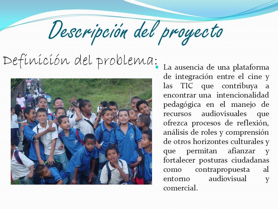 Descripción del proyecto La ausencia de una plataforma de integración entre el cine y las TIC que contribuya a encontrar una intencionalidad pedagógic