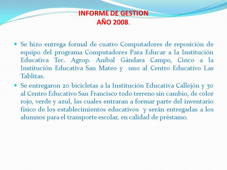 INFORME DE GESTION AÑO 2008. Se hizo entrega formal de cuatro Computadores de reposición de equipo del programa Computadores Para Educar a la Instituc