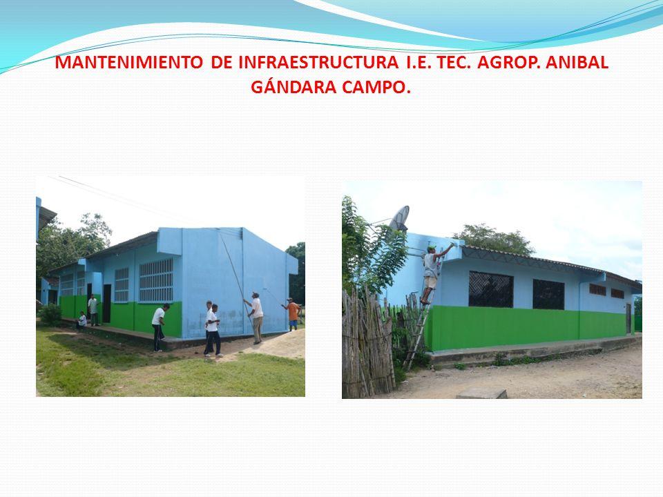 MANTENIMIENTO DE INFRAESTRUCTURA I.E. TEC. AGROP. ANIBAL GÁNDARA CAMPO.