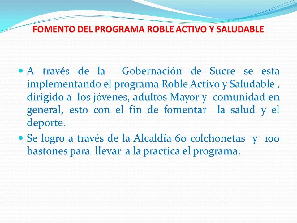 FOMENTO DEL PROGRAMA ROBLE ACTIVO Y SALUDABLE A través de la Gobernación de Sucre se esta implementando el programa Roble Activo y Saludable, dirigido