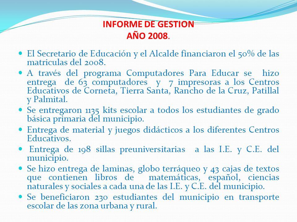 INFORME DE GESTION AÑO 2008. El Secretario de Educación y el Alcalde financiaron el 50% de las matriculas del 2008. A través del programa Computadores