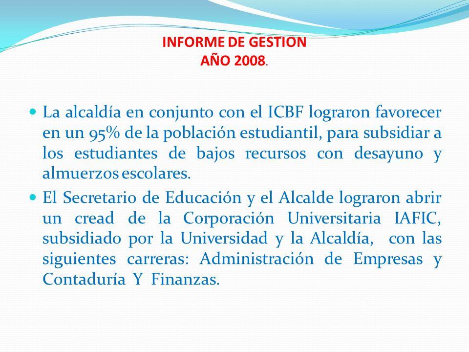 INFORME DE GESTION AÑO 2008. La alcaldía en conjunto con el ICBF lograron favorecer en un 95% de la población estudiantil, para subsidiar a los estudi