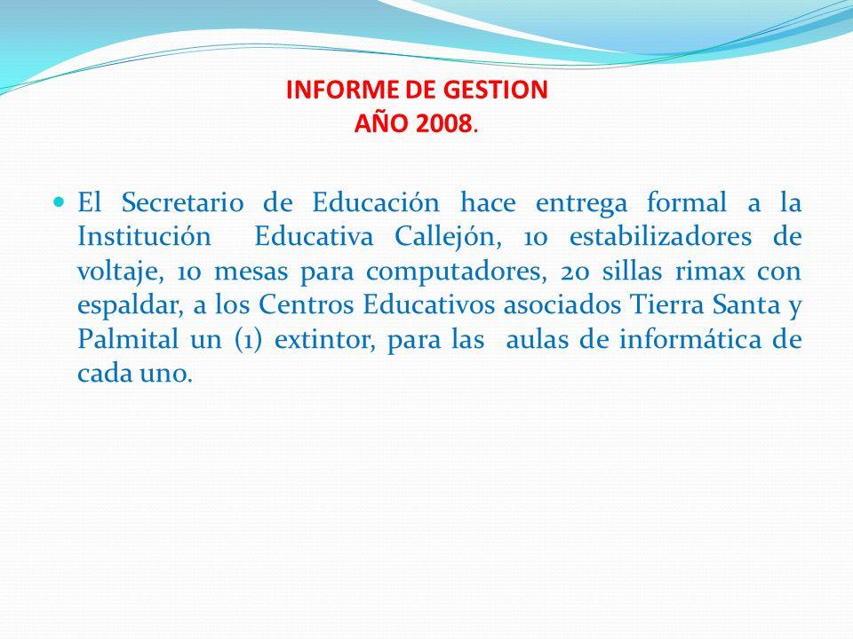 INFORME DE GESTION AÑO 2008. El Secretario de Educación hace entrega formal a la Institución Educativa Callejón, 10 estabilizadores de voltaje, 10 mes