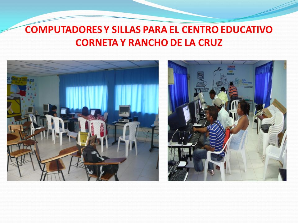 COMPUTADORES Y SILLAS PARA EL CENTRO EDUCATIVO CORNETA Y RANCHO DE LA CRUZ