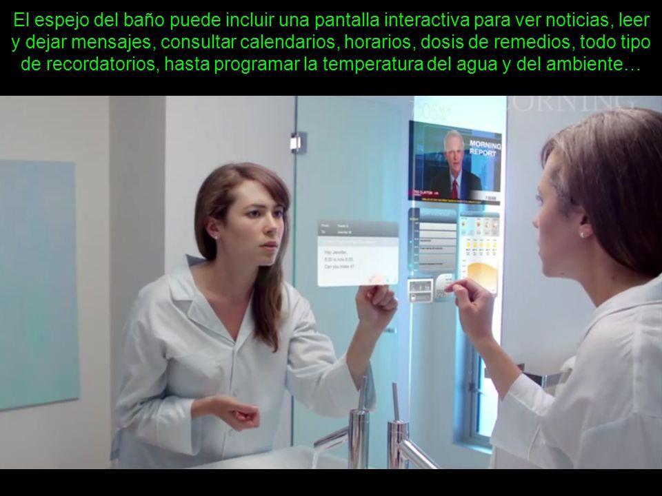 El espejo del baño puede incluir una pantalla interactiva para ver noticias, leer y dejar mensajes, consultar calendarios, horarios, dosis de remedios