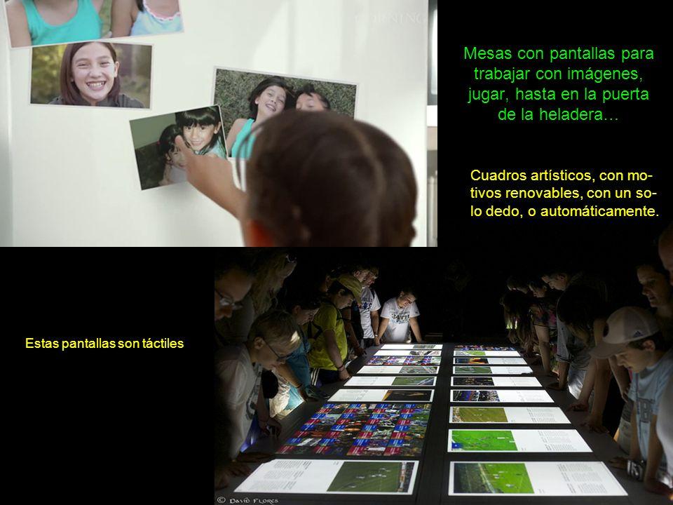 Mesas con pantallas para trabajar con imágenes, jugar, hasta en la puerta de la heladera… Estas pantallas son táctiles Cuadros artísticos, con mo- tiv