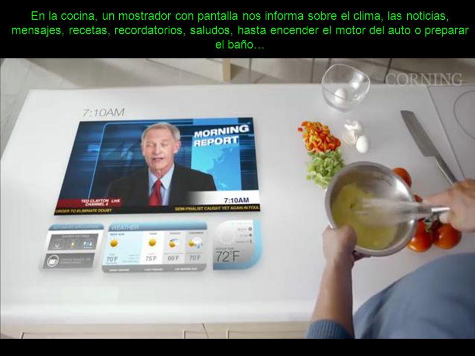 En la cocina, un mostrador con pantalla nos informa sobre el clima, las noticias, mensajes, recetas, recordatorios, saludos, hasta encender el motor d