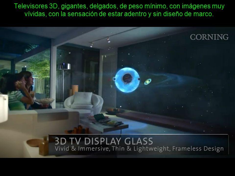Televisores 3D, gigantes, delgados, de peso mínimo, con imágenes muy vívidas, con la sensación de estar adentro y sin diseño de marco.