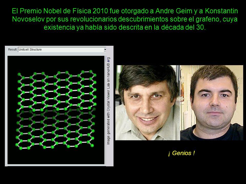 El Premio Nobel de Física 2010 fue otorgado a Andre Geim y a Konstantin Novoselov por sus revolucionarios descubrimientos sobre el grafeno, cuya exist