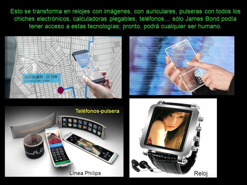 Esto se transforma en relojes con imágenes, con auriculares, pulseras con todos los chiches electrónicos, calculadoras plegables, teléfonos… sólo Jame