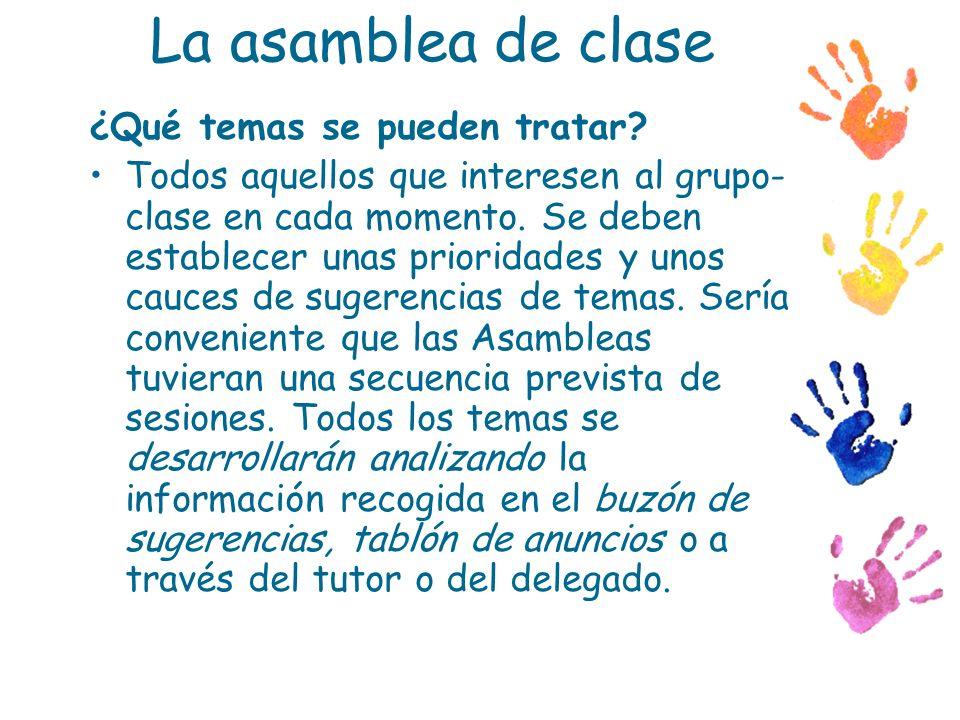 La asamblea de clase ¿Qué temas se pueden tratar? Todos aquellos que interesen al grupo- clase en cada momento. Se deben establecer unas prioridades y