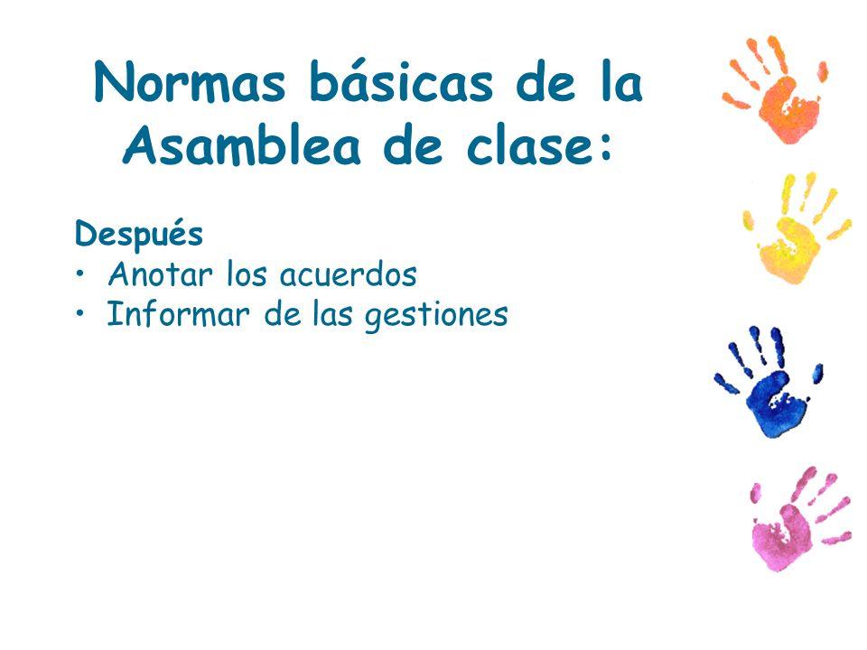 Después Anotar los acuerdos Informar de las gestiones Normas básicas de la Asamblea de clase: