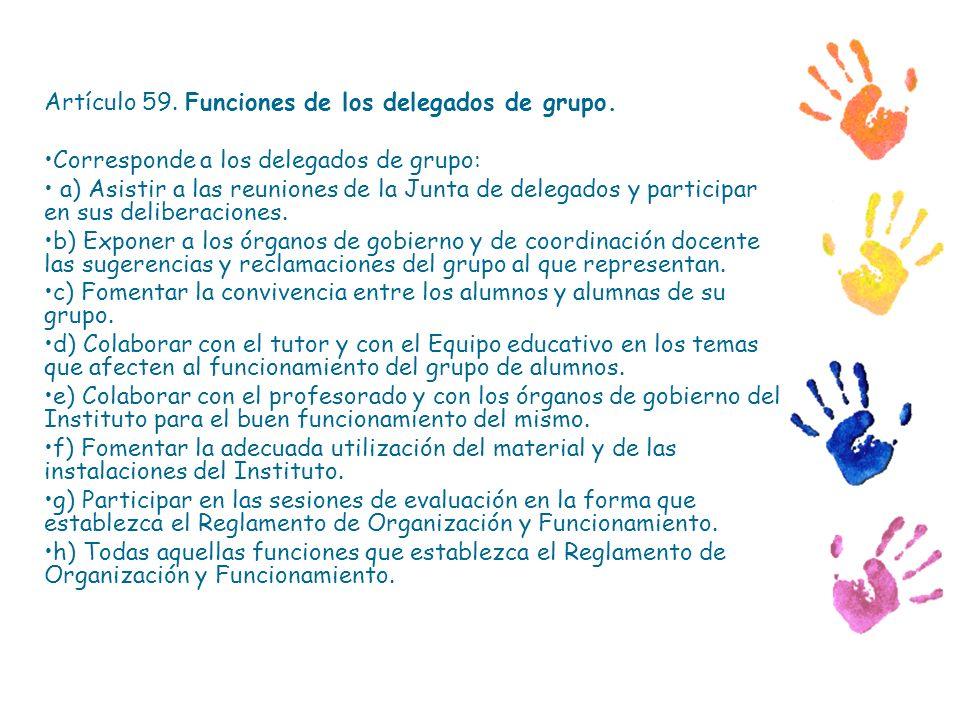 Artículo 59. Funciones de los delegados de grupo. Corresponde a los delegados de grupo: a) Asistir a las reuniones de la Junta de delegados y particip