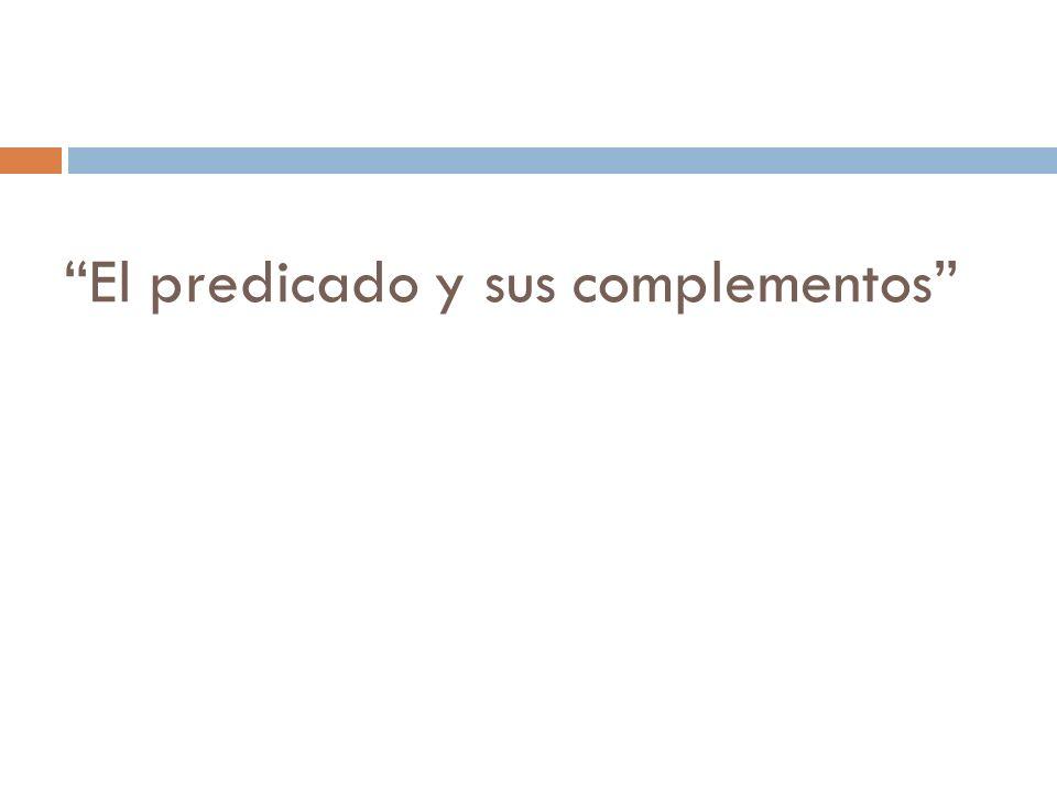 Complementos del verbo Complemento directo (CD) Complemento indirecto (CI) Complementos circunstanciales (CC )