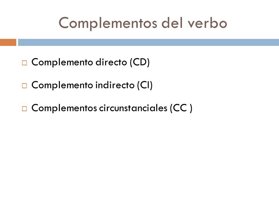 Complemento directo CD Es la palabra sobre la que recae directamente la acción del verbo.