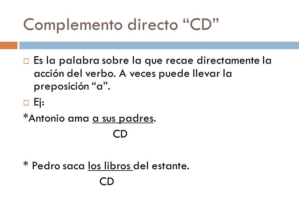 ¿Cómo reconocer el CD.Se le pregunta al verbo: ¿ Qué cosa.