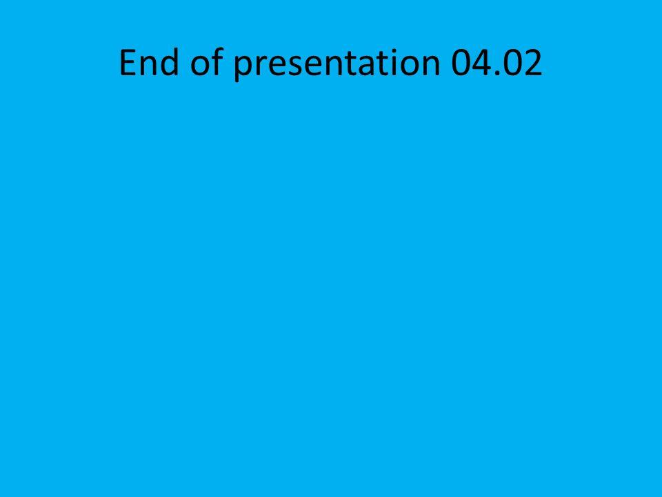 End of presentation 04.02