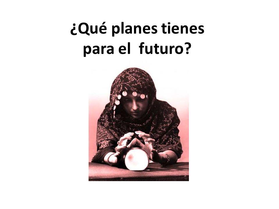 ¿Qué planes tienes para el futuro?