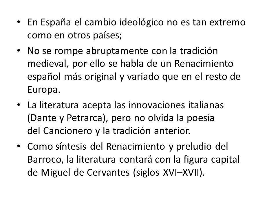 En España el cambio ideológico no es tan extremo como en otros países; No se rompe abruptamente con la tradición medieval, por ello se habla de un Ren